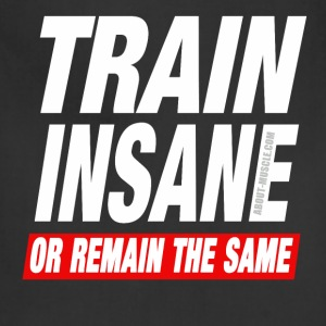 Train Insane Or Remain The Same T-Shirts - Adjustable Apron