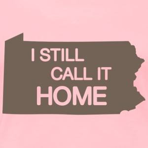 Pennsylvania I Still Call It Home Sweatshirts - Women's Premium T-Shirt