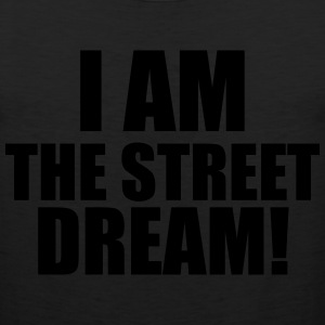 I AM THE STREET DREAM T-Shirts - Men's Premium Tank