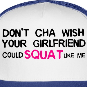 DON'T CHA WISH YOUR GF COULD SQUAT LIKE ME (White/ - Trucker Cap