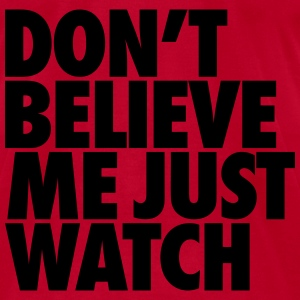 Don't Believe Me Just Watch Long Sleeve Shirts - Men's T-Shirt by American Apparel