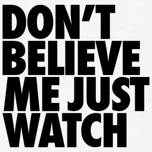 Don't Believe Me Just Watch Accessories - Men's T-Shirt