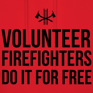 Volunteer Firefighters Do it For Free T-Shirts - Women's Hoodie