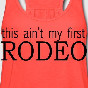 This ain't my first Rodeo  - Women's Flowy Tank Top by Bella