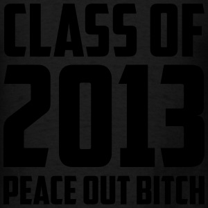 Class of 2013 Peace Out Bitch Long Sleeve Shirts - Men's T-Shirt