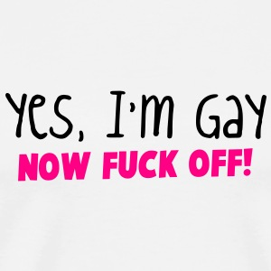 YES I'm GAY- now F*** OFF! Phone & Tablet Covers - Men's Premium T-Shirt