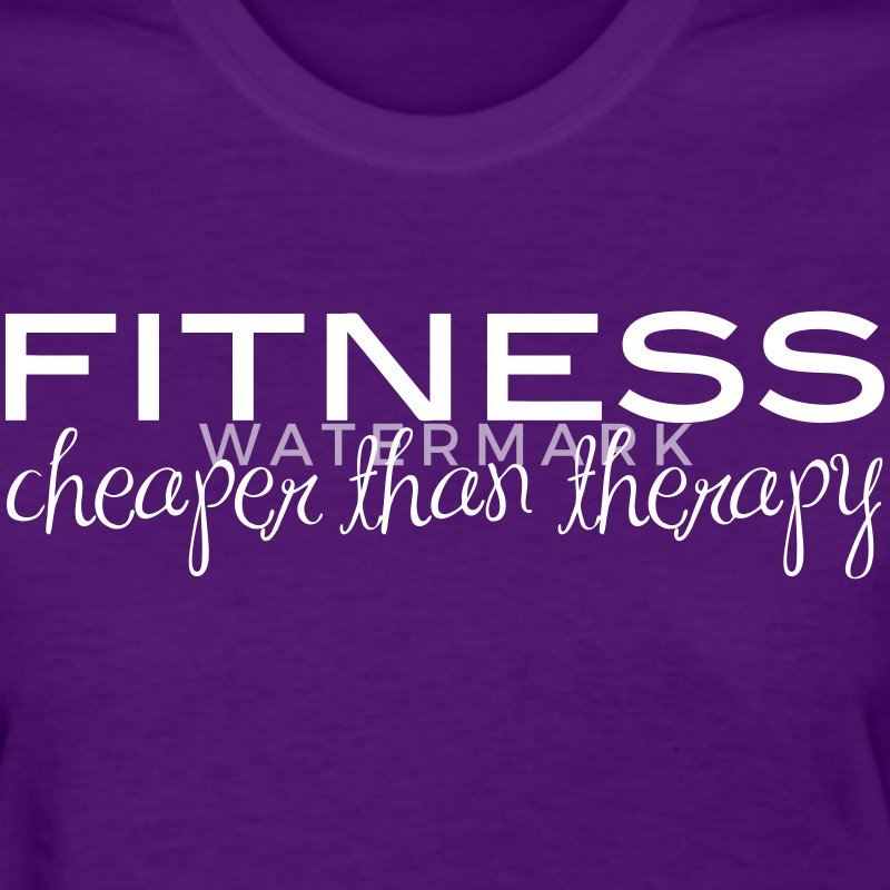 Fitness Cheaper Than Therapy  - Women's T-Shirt