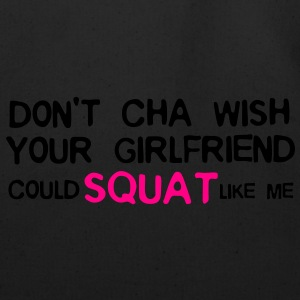 DON'T CHA WISH YOUR GF COULD SQUAT LIKE ME (Black/ - Eco-Friendly Cotton Tote