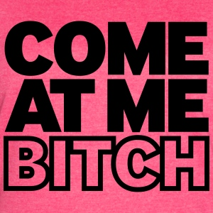 Come At Me bitch - Women's Vintage Sport T-Shirt