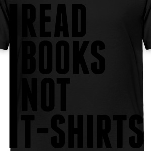 Read books not t-shirts - Toddler Premium T-Shirt