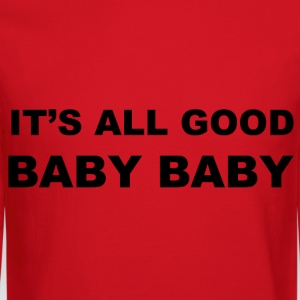 It's all good baby baby Women's T-Shirts - Crewneck Sweatshirt