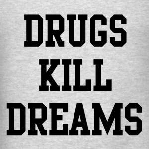 Drugs kill dreams Long Sleeve Shirts - Men's T-Shirt