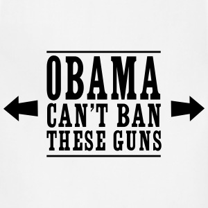 Obama Can't Ban These Guns T-Shirts - Adjustable Apron