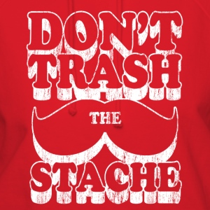 dont trash the stache - Women's Hoodie