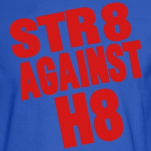 STR8 AGAINST H8 T-Shirts - Men's Long Sleeve T-Shirt