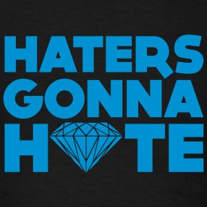 haters gonna hate Sweatshirts - Men's T-Shirt