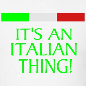 IT'S AN ITALIAN THING! Hoodies - Men's T-Shirt