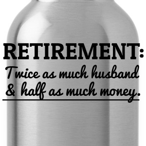 Retriement. Twice Husband. Half Money T-Shirts - Water Bottle