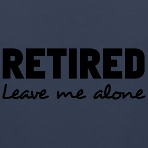 Retired. Leave Me Alone Women's T-Shirts - Men's Premium Tank