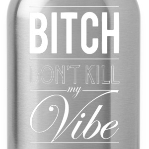 Don't kill my vibe. Hoodies - Water Bottle