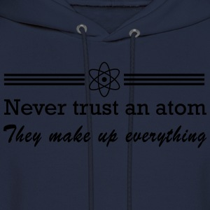 Never Trust an Atom. They Make Up Everything Women's T-Shirts - Men's Hoodie
