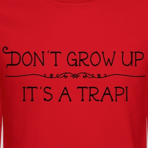 Don't grow up. It's a trap Women's T-Shirts - Crewneck Sweatshirt