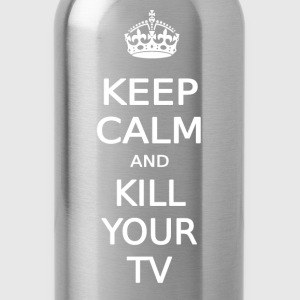 KEEP CALM AND KILL YOUR TV - Water Bottle