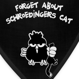 Schroedingers cat, Forget about Schroedingers cat! - Bandana