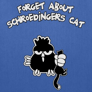 Schroedingers cat, Forget about Schroedingers cat! - Tote Bag