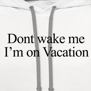 Don't wake me, I'm on vacation.  Women's T-Shirts - Contrast Hoodie