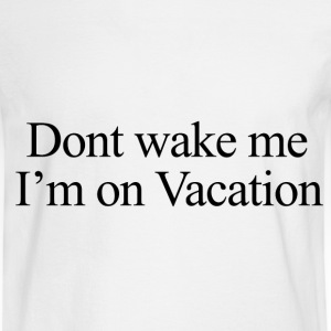 Don't wake me, I'm on vacation.  Women's T-Shirts - Men's Long Sleeve T-Shirt