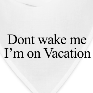 Don't wake me, I'm on vacation.  Women's T-Shirts - Bandana