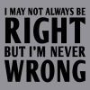 Not always right but I'm never wrong Women's T-Shirts - Women's V-Neck T-Shirt