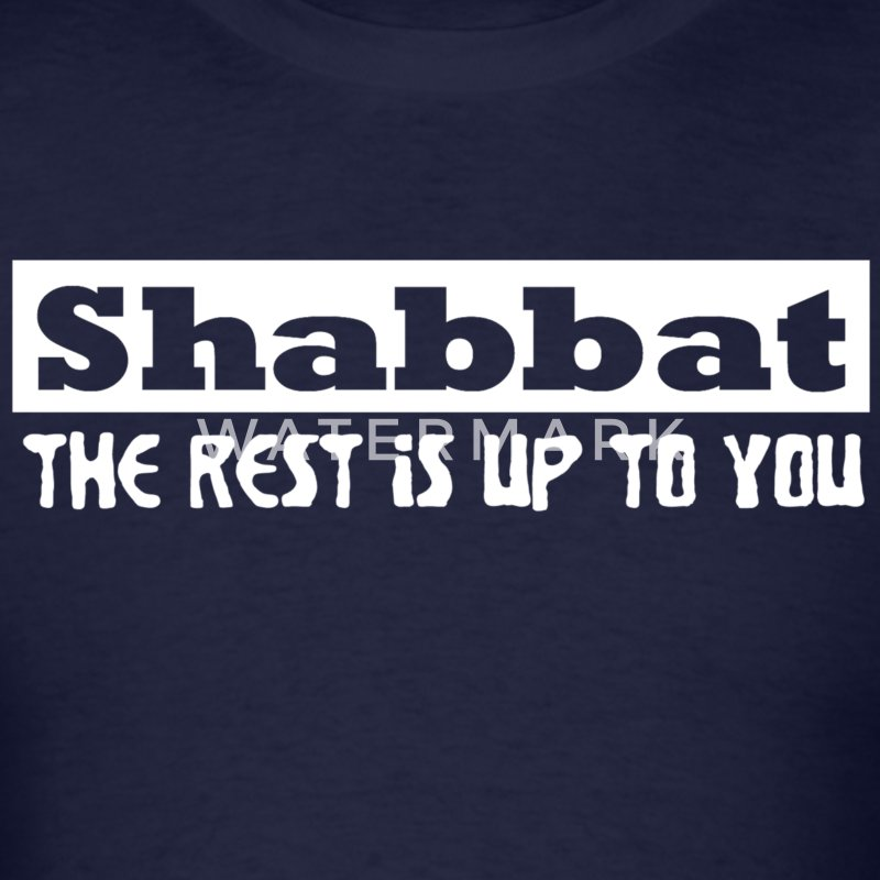 shabbat the rest is up to you T-Shirts - Men's T-Shirt