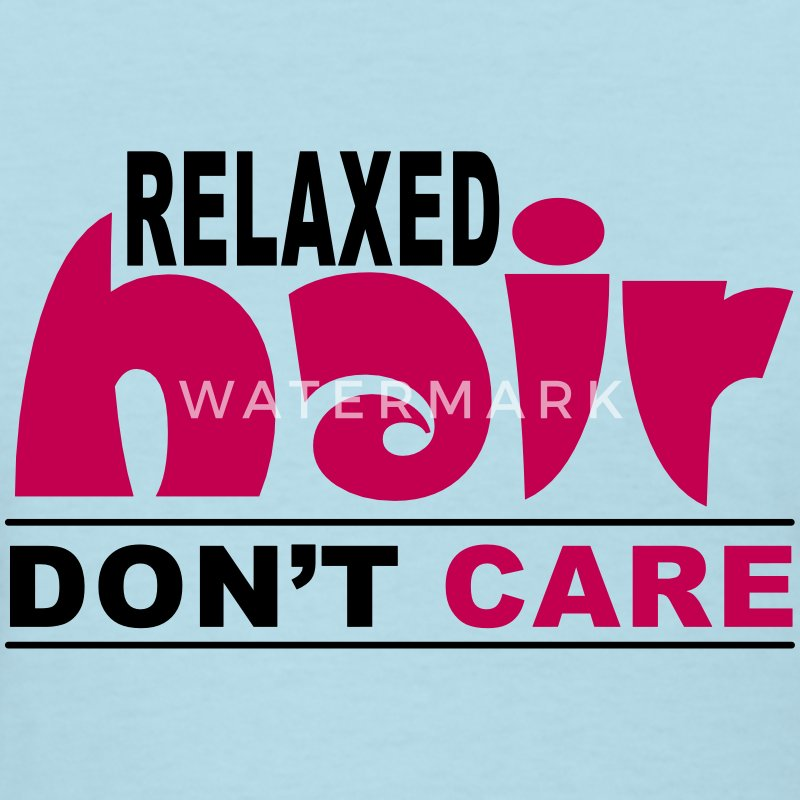 Relaxed Hair Don't Care Women's T-Shirts - Women's T-Shirt