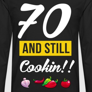 70 and still cooking - Men's Premium Long Sleeve T-Shirt