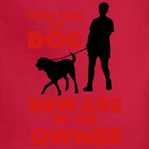 never mind the dog, beware ofthe owner T-Shirts - Adjustable Apron