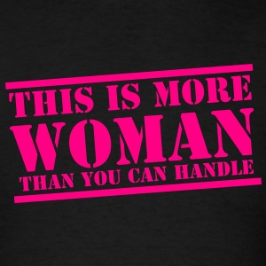 THIS is more WOMAN than you can handle funny Tanks - Men's T-Shirt