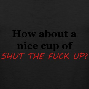 HOW ABOUT A NICE CUP OF STFU? T-Shirts - Men's Premium Tank