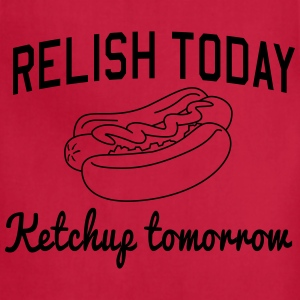 Relish Today. Ketchup Tomorrow Women's T-Shirts - Adjustable Apron