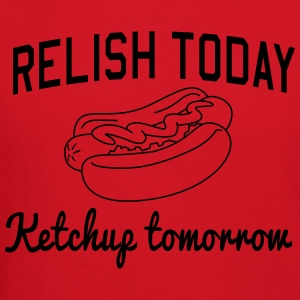 Relish Today. Ketchup Tomorrow Women's T-Shirts - Crewneck Sweatshirt