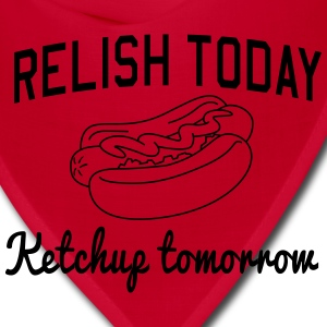 Relish Today. Ketchup Tomorrow Women's T-Shirts - Bandana