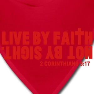 LIVE BY FAITH NOT BY SIGHT. T-Shirts - Bandana