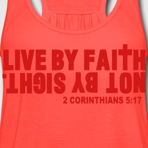 LIVE BY FAITH NOT BY SIGHT. T-Shirts - Women's Flowy Tank Top by Bella