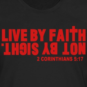 LIVE BY FAITH NOT BY SIGHT. Women's T-Shirts - Men's Premium Long Sleeve T-Shirt