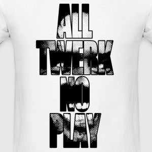 All Twerk/No Play Tanks - Men's T-Shirt