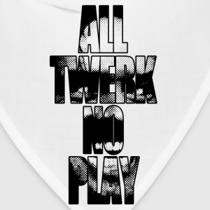 All Twerk/No Play Tanks - Bandana