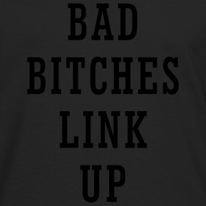 bad_bitches_link_up1 Tanks - Men's Premium Long Sleeve T-Shirt