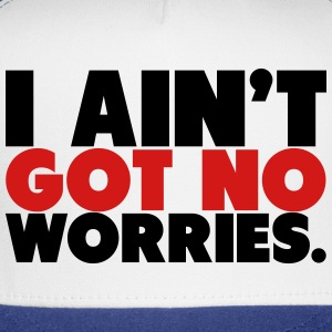 I Ain't Got No Worries Shirt T-Shirts - Trucker Cap