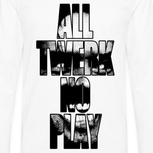 All Twerk/No Play Women's T-Shirts - Men's Premium Long Sleeve T-Shirt